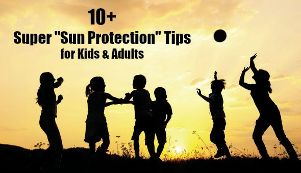 10+ Sun Protection Tips for Toddlers, Kids & Adults