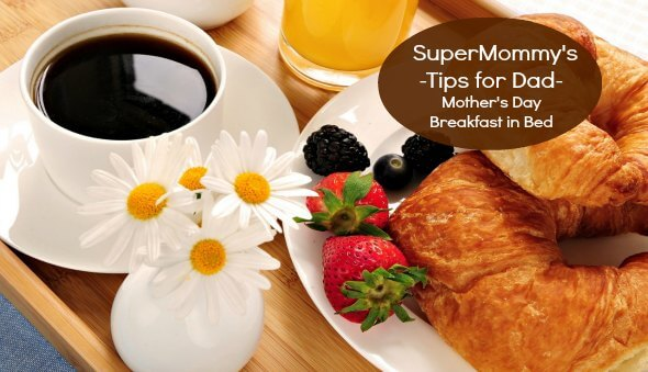 "Tips For Dad - How To Make ""Breakfast in Bed"" For Mom on Mother's Day"