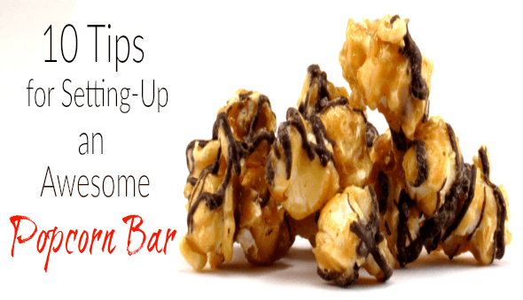 "10 Tips for Setting-Up An Awesome DIY ""Popcorn"" Bar"